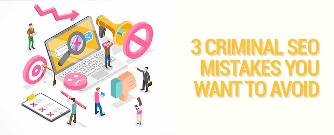 3 Criminal SEO Mistakes You Want To Avoid