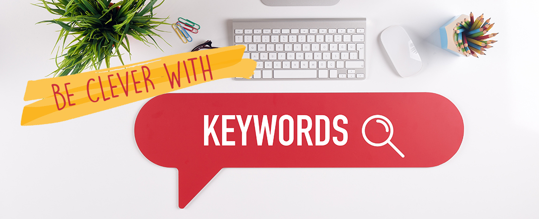 BE CLEVER WITH KEYWORDS